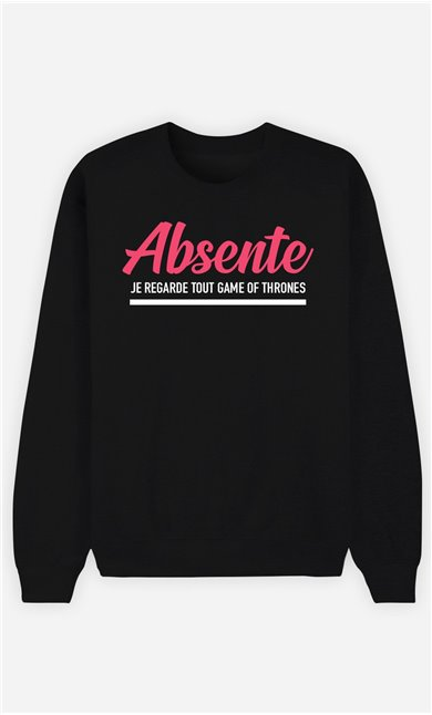 Sweat Femme Absente : Je Regarde Tout Game Of Thrones