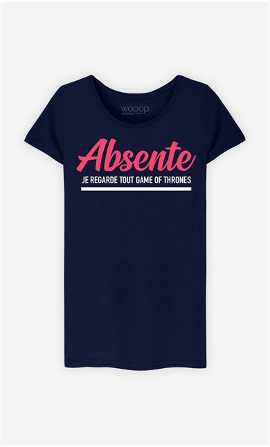 T-Shirt Femme Absente : Je Regarde Tout Game Of Thrones