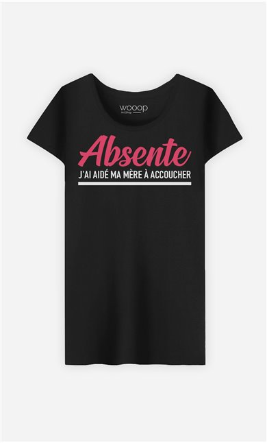 T-Shirt Femme Absente : J'ai Aidé Ma Mère A Accoucher