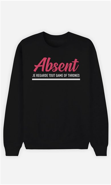 Sweat Homme Absent : Je Regarde Tout Game Of Thrones