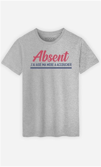 T-Shirt Homme Absent : J'ai Aidé Ma Mère à Accoucher