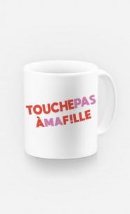 Mug Touche Pas à Ma Fille