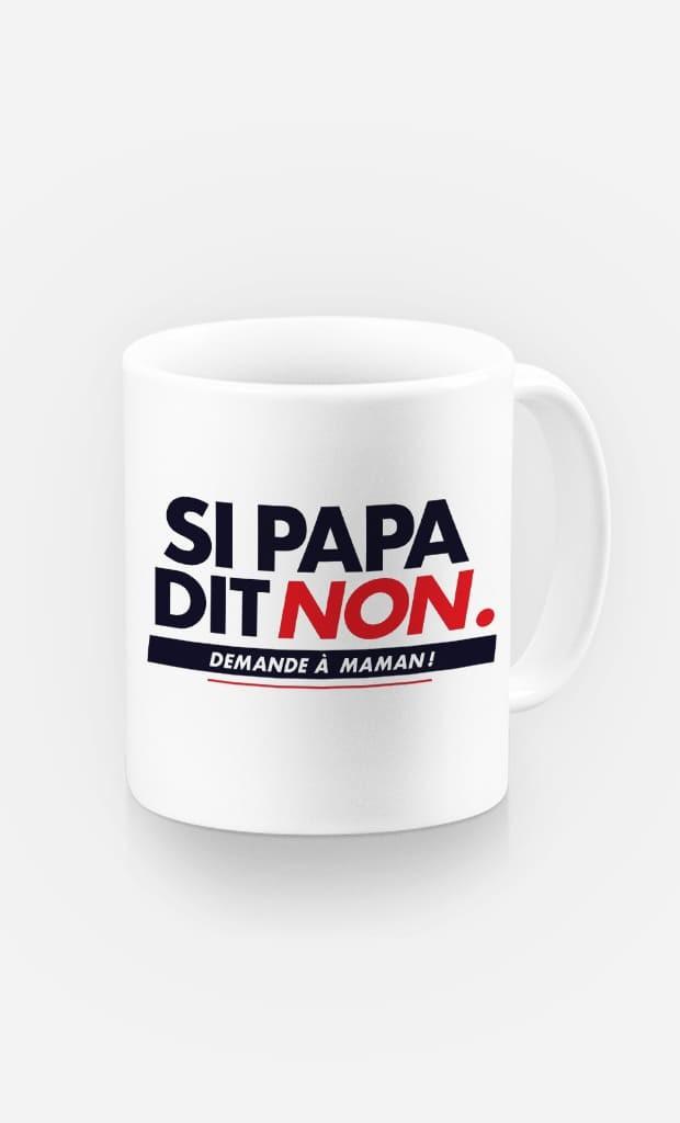 Mug Si Papa Dit Non, Demande A Maman