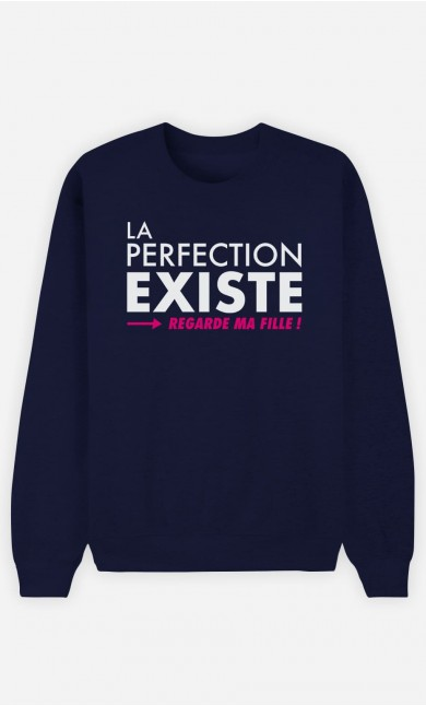 Sweat Homme La Perfection Existe (Regarde Ma Fille)