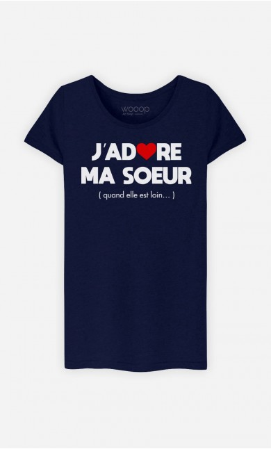T-Shirt Femme J'adore Ma Sœur (Quand Elle Est Loin)