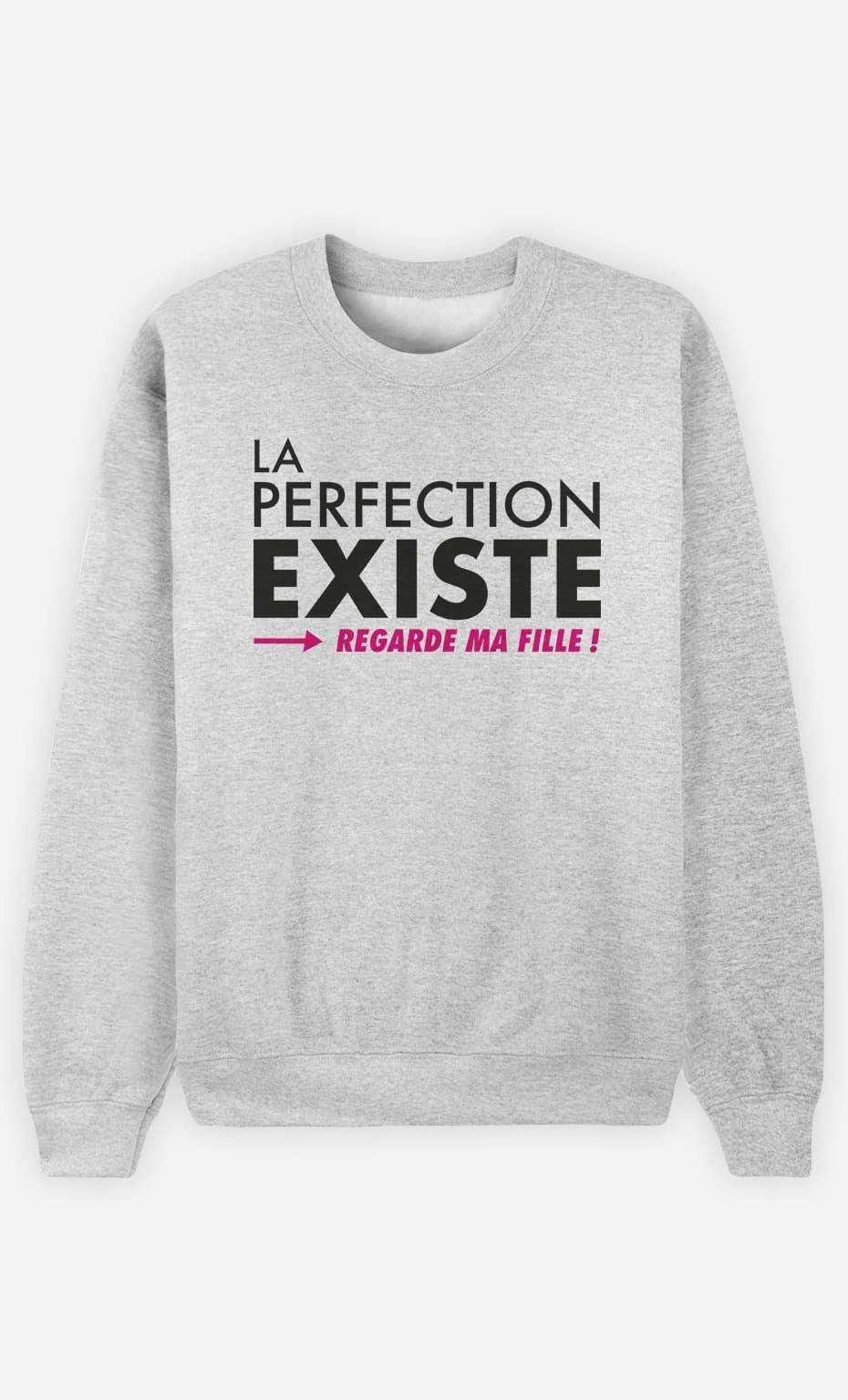 Sweat Femme La Perfection Existe (Regarde Ma Fille)