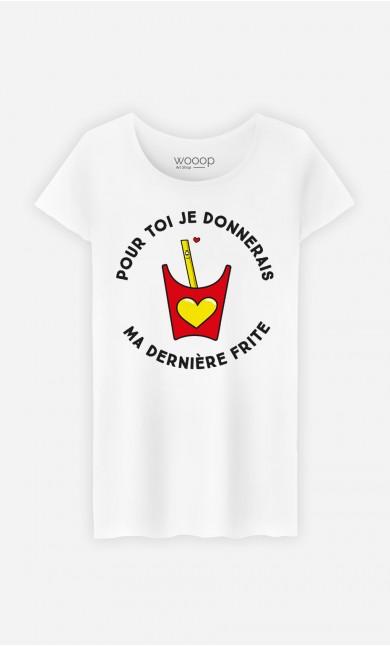 T-Shirt Femme Pour toi je donnerais ma dernière frite