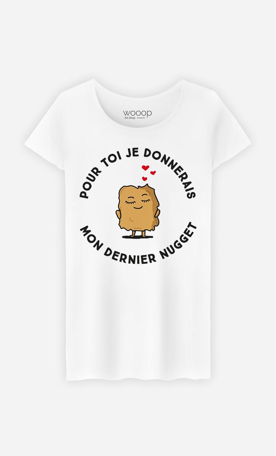 T-Shirt Femme Pour toi je donnerais mon dernier nugget