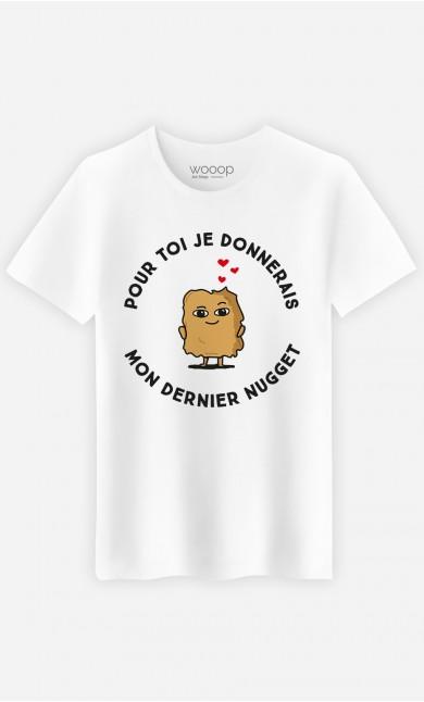 T-Shirt Homme Pour toi je donnerais mon dernier nugget