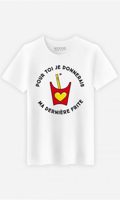 T-Shirt Homme Pour toi je donnerais ma dernière frite