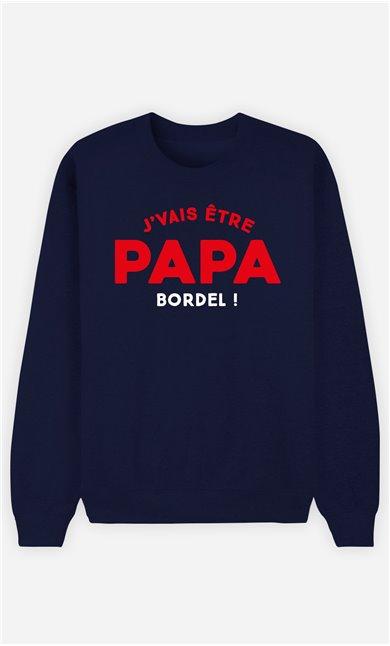 Sweatshirt Homme J'vais être Papa bordel !