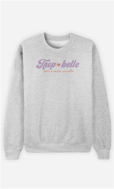 Sweatshirt Femme Trop Belle pour te Rouler une Pelle