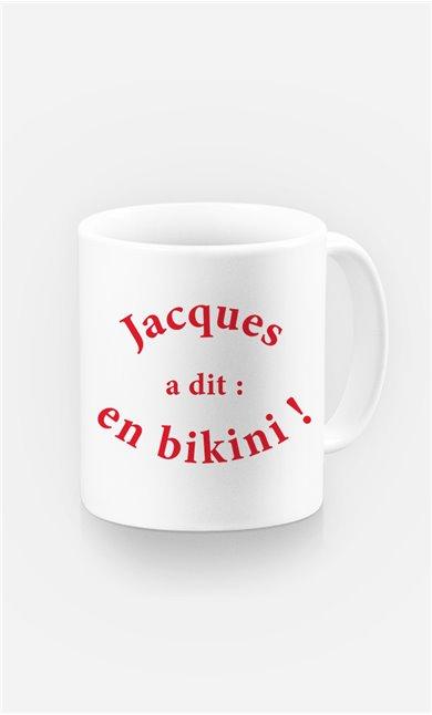 Mug Jacques a dit : en bikini !