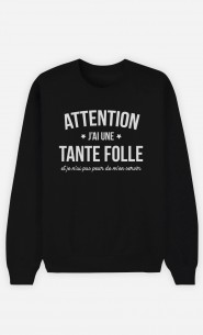 Sweat Femme Attention J'ai une Tante Folle