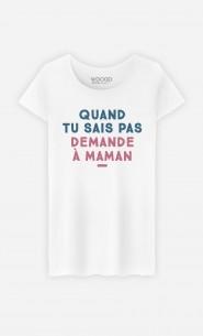 T-Shirt Femme Quand tu sais pas demande à Maman