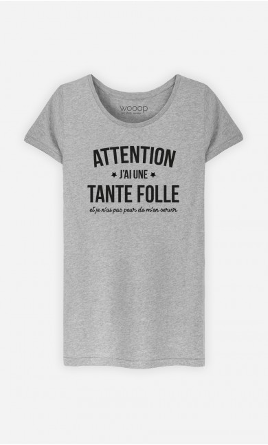 T-Shirt Femme Attention J'ai une Tante Folle