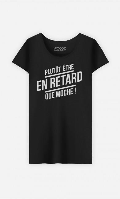 T-Shirt Femme Plutôt être en Retard que Moche