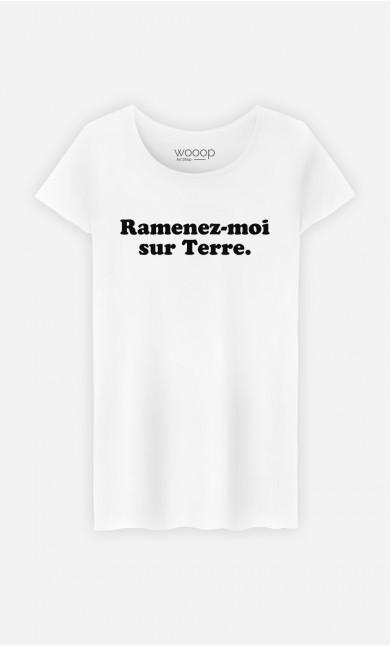 T-Shirt Femme Ramenez-moi sur Terre