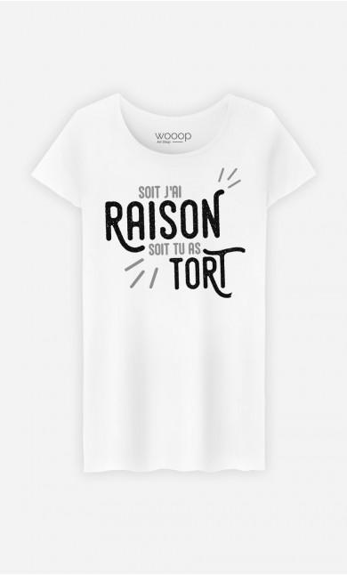 T-Shirt Femme Soit j'ai raison soit tu as tort