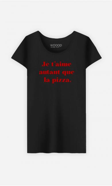 T-Shirt Femme Je t'aime autant que la pizza