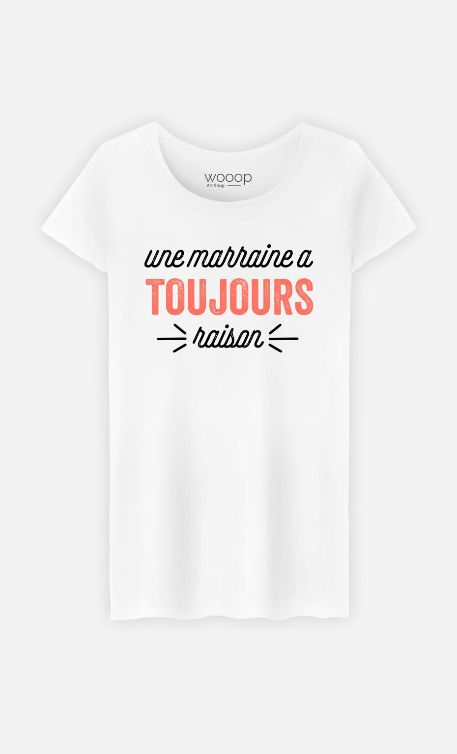 T-Shirt Femme Une Marraine A Toujours Raison