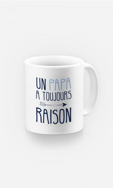 Mug Un Papa A Toujours Raison