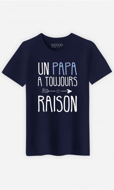 T-Shirt Homme Un Papa A Toujours Raison