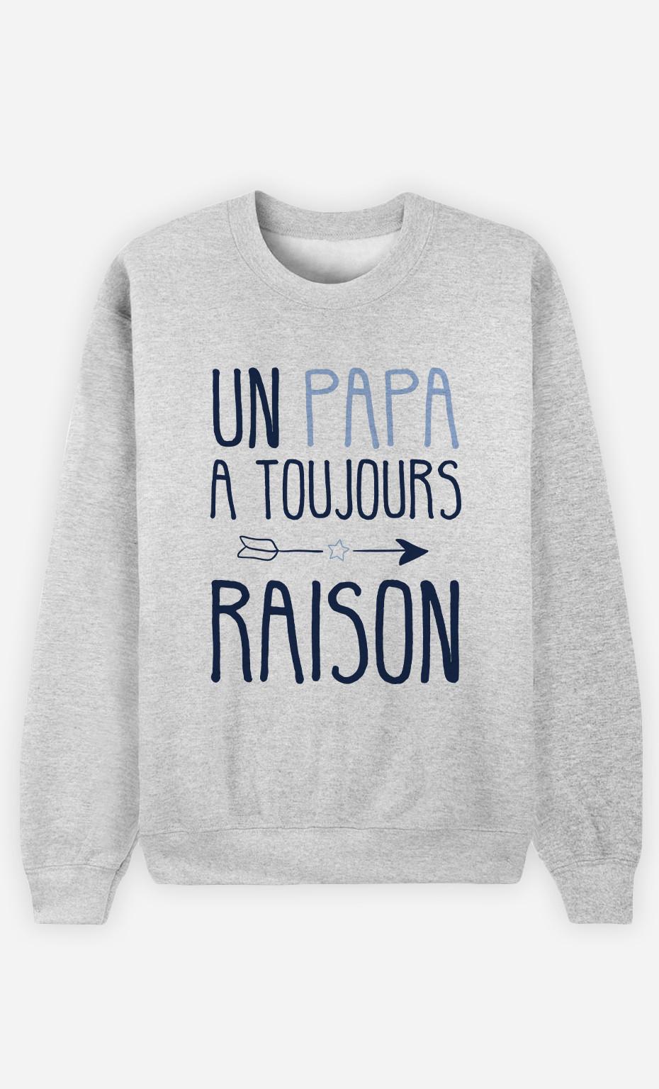 Sweat Homme Un Papa A Toujours Raison