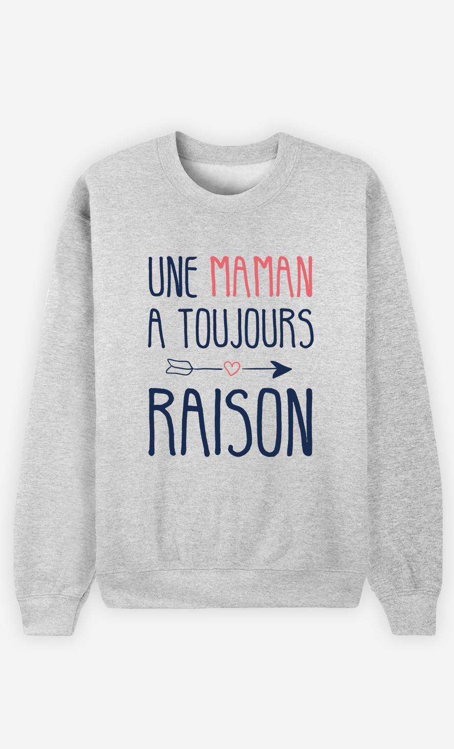 Sweat Femme Une Maman A Toujours Raison