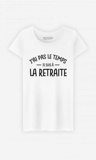 T-Shirt Femme J'ai pas le Temps Je Suis A La Retraite