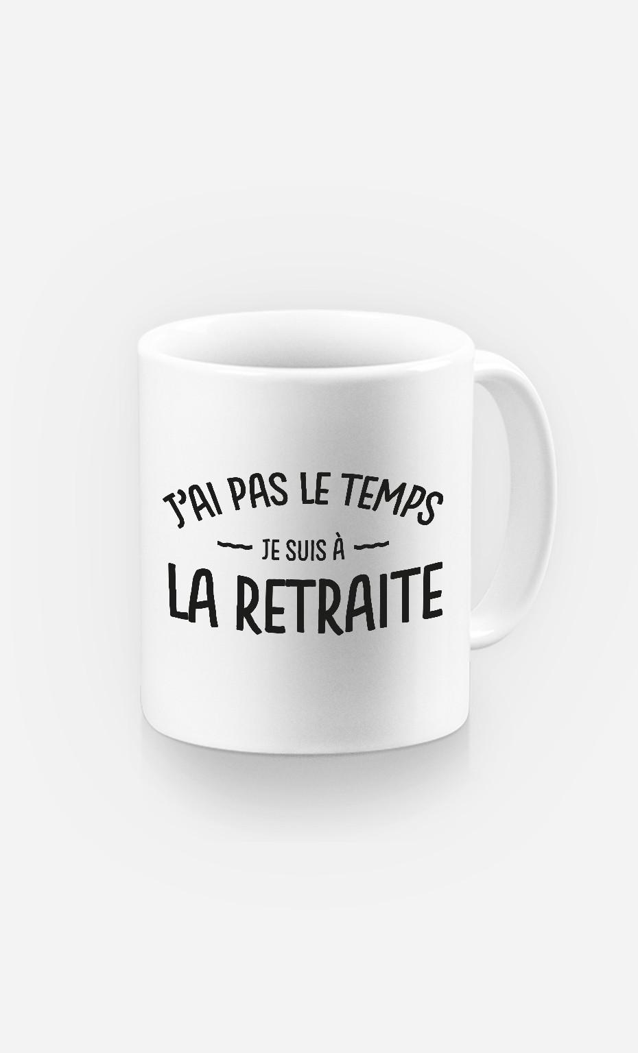 Mug J'ai pas le Temps Je Suis A La Retraite