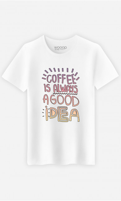 T-Shirt Homme Coffee Is Always A Good Idea