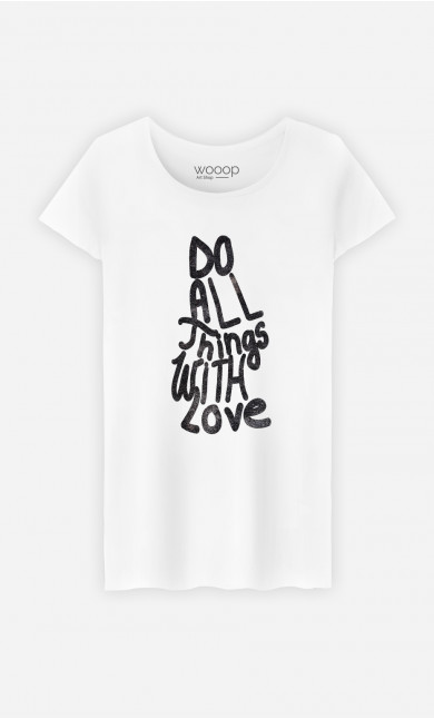 T-Shirt Femme Do All Things With Love