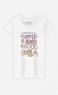 T-Shirt Femme Coffee Is Always A Good Idea