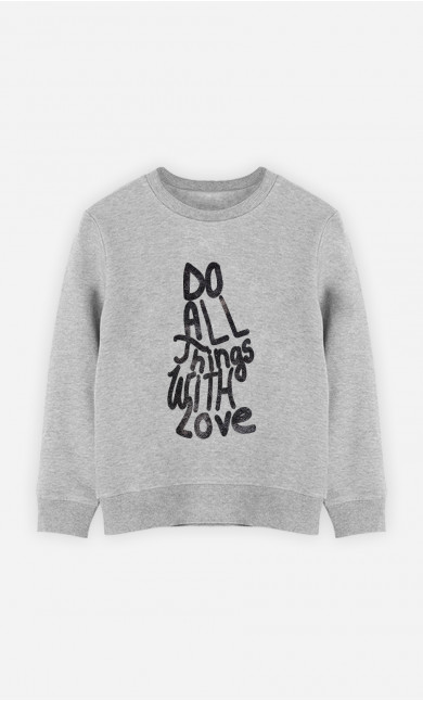 Sweat Enfant Do All Things With Love