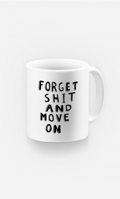 Mug Forget Shit And Move On