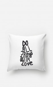 Coussin Do All Things With Love