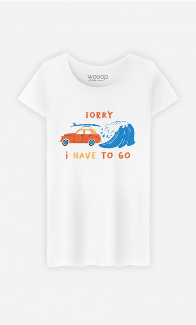 T-Shirt Femme Sorry I Have To Go