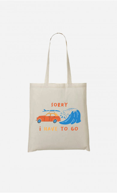 Tote Bag Sorry I Have To Go
