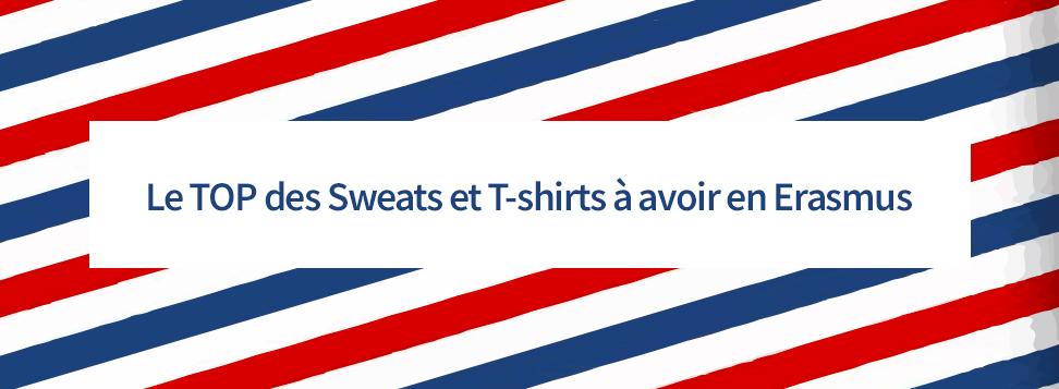Le TOP des Sweats et T-Shirts à avoir en Erasmus